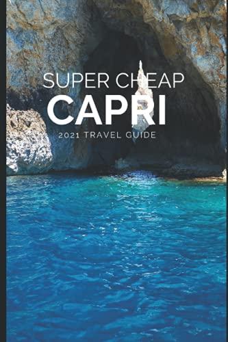 Super Cheap Capri Travel Guide 2021: How to Enjoy a $1,000 Trip to Capri for $200