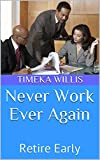 Never Work Ever Again: Retire Early (English Edition)