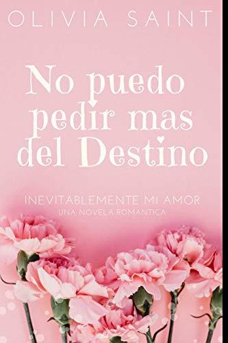 No puedo pedir mas del Destino: Inevitablemente mi amor: 1 (Novela Romántica)