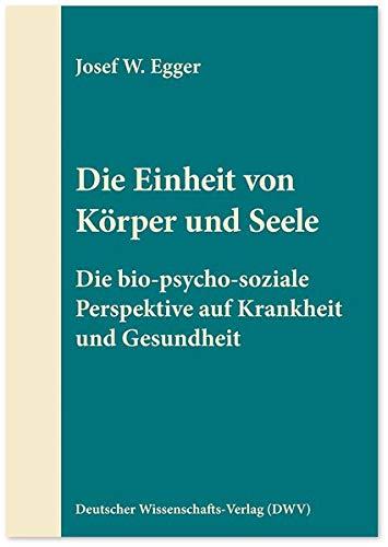 Die Einheit von Körper und Seele: Die bio-psycho-soziale Perspektive auf Krankheit und Gesundheit (DWV-Schriften zur Psychiatrie, Psychosomatik und Psychotherapie)