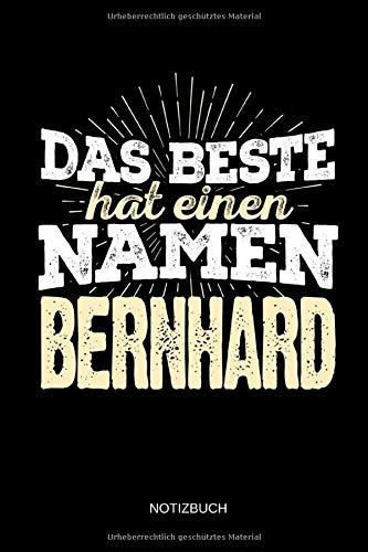 Das Beste hat einen Namen - Bernhard: Bernhard - Lustiges Männer Namen Notizbuch (liniert). Tolle Vatertag, Namenstag, Weihnachts & Geburtstags Geschenk Idee.