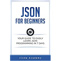 Json for Beginners: Your Guide to Easily Learn Json In for Free