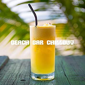 Beach Bar Chillout: Electronic Chill Out 2019 Music Mix For Beach Bar Party on the Dancefloor or on the Sand, Summer Celebration Happy Vibes