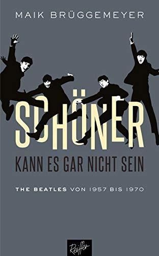 Schöner kann es gar nicht sein: The Beatles von 1957 bis 1970