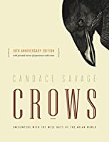 Crows: Encounters with the Wise Guys of the Avian World {10th anniversary edition}