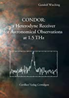 CONDOR: a Heterodyne Receiver for Astronomical Observations at 1.5 THz