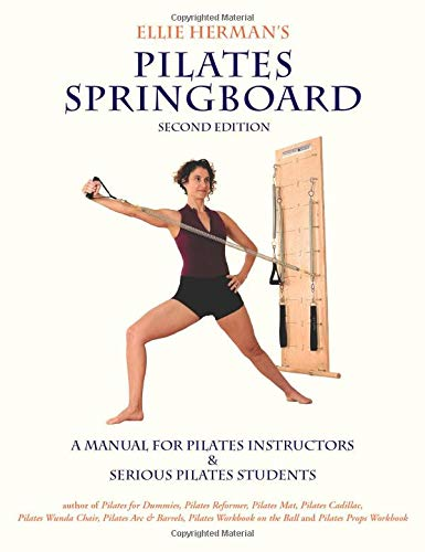 Ellie Herman's Pilates Springboard: A Manual for Pilates Instructors & Serious Pilates Students