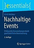 Nachhaltige Events: Erfolgreiche Veranstaltungen durch gesellschaftliche Verantwortung (essentials)