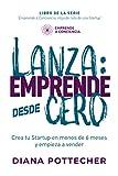 LANZA: EMPRENDE DESDE CERO: Crea tu Startup en menos de 6 meses y empieza a vender (Emprende a Conci...