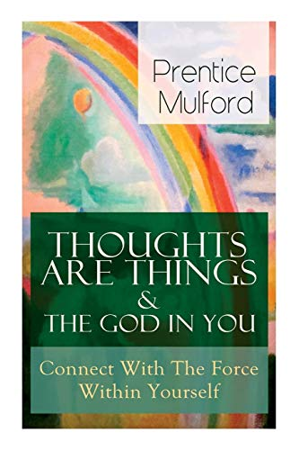 Thoughts Are Things & The God In You - Connect With The Force Within Yourself: How to Find With Your Inner Power