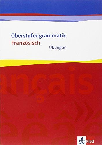 Oberstufengrammatik Französisch. Übungsheft: Übungsheft Klasse 11/12 (G8) Klasse 12/13 (G9)