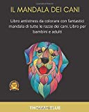 Il MANDALA DEI CANI: Libro antistress da colorare con fantastici mandala di tutte le razze dei cani. Libro per bambini e adulti