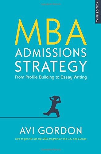 MBA ADMISSIONS STRATEGY: FROM PROFILE BUILDING TO ESSAY WRITING