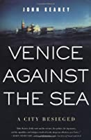 Venice Against the Sea: A City Beseiged
