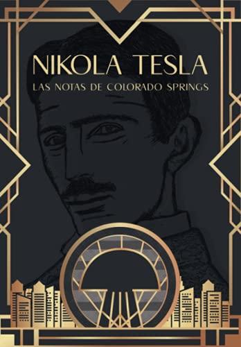 NIKOLA TESLA: LAS NOTAS DE COLORADO SPRINGS