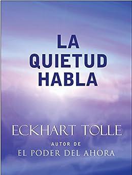 La Quietud Habla: Stillness Speaks Spanish (Spanish Edition) by [Eckart Tolle]