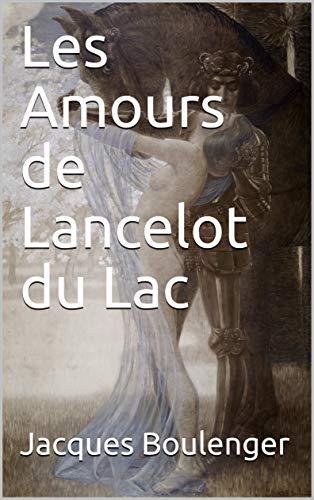 Les Amours de Lancelot du Lac (French Edition)