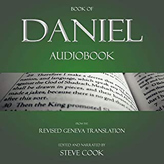 Book of Daniel Audiobook     From the Revised Geneva Translation              By:                                                                                                                                 Steve Cook                               Narrated by:                                                                                                                                 Steve Cook                      Length: 1 hr and 23 mins     Not rated yet     Overall 0.0
