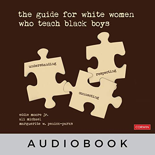 The Guide for White Women Who Teach Black Boys Audiobook By Eddie Moore Jr.,                                                                                        Ali Michael,                                                                                        Marguerite W. Penick-Parks cover art