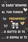 Io Saro' Sempre al Tuo Fianco. Promesso!: Idea regalo San Valentino per Lei, Lui, Partner, Coppia....