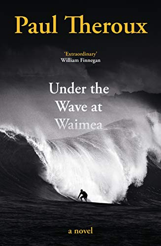 Under the Wave at Waimea: Paul Theroux