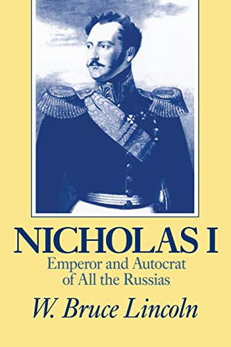 Nicholas I: Emperor and Autocrat of All the Russias (NIU Series in Slavic, East European, and Eurasian Studies)