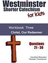 Westminster Shorter Catechism for Kids: Workbook Three: Christ, Our Redeemer (Volume 3)