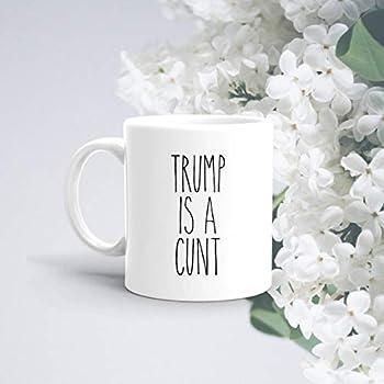 Trump is a Cunt Mug | Anti Trump | Trump Hater | Anti Trump Mug | Funny Democrat Gift | Fuck Trump | Donald Trump | Trump Cup | Rude Gifts