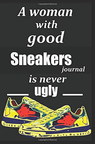 a woman with good sneakers is never ugly ,sneakers journal: sneaker notebook for Sneakerhead A Funny Fashion And Beauty Cover Slogan Cool Notebook for a sneaker Collector 6 x9  120 pages .