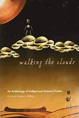 Compare Textbook Prices for Walking the Clouds: An Anthology of Indigenous Science Fiction Sun Tracks First Edition ISBN 9780816529827 by Dillon, Grace L.
