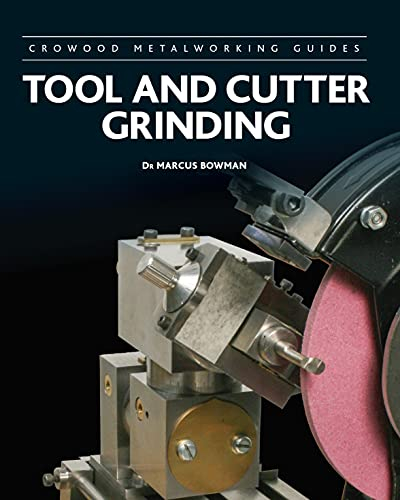 Tool and Cutter Grinding (Crowood Metalworking Guides Book 17)