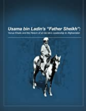 Usama bin Ladin's 'Father Sheikh - Yunus Khalis and the Return of al-Qaida's Leadership to Afghanistan
