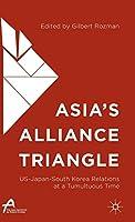 Asia's Alliance Triangle: US-Japan-South Korea Relations at a Tumultuous Time (Asan-Palgrave Macmillan Series)