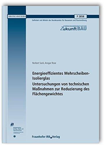 Energieeffizientes Mehrscheiben-Isolierglas. Untersuchungen von technischen Maßnahmen zur Reduzierung des Flächengewichtes. Abschlussbericht. (Forschungsinitiative Zukunft Bau)