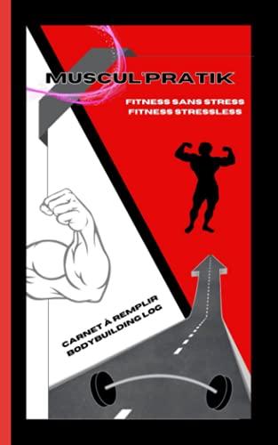 MUSCUL'PRATIK - Fitness sans stress: Carnet de musculation à la BARRE FIXE