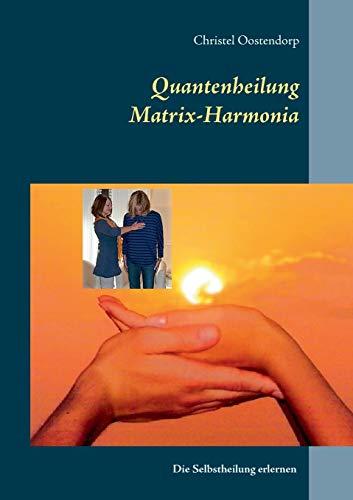 Matrix-Harmonia-Quantenheilung: Quantenheilung erlernen für sich selbst oder zur beruflichen Nutzung