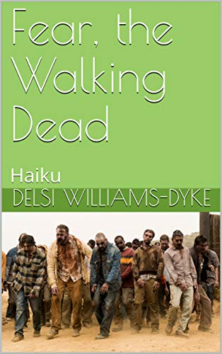 Fear, the Walking Dead: Haiku (English Edition)