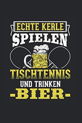 Echte Kerle Spielen Tischtennis Und Trinken Bier: Notizbuch, Journal, Tagebuch, 120 Seiten, ca. DIN A5, liniert