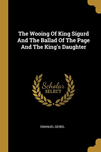 The Wooing Of King Sigurd And The Ballad Of The Page And The King's Daughter
