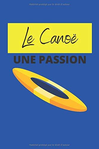 Le Canoë, une passion: Carnets de notes haute qualité pour les sports d'extérieur, idéal pour noter le suivi de toutes vos performances et ainsi évaluer votre évolution