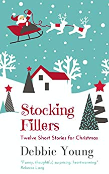 Stocking Fillers: Twelve Short Stories for Christmas by [Debbie Young]