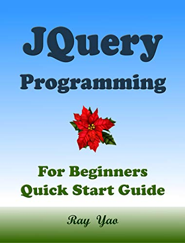 JQUERY: JQUERY Programming, For Beginners, Quick Start Guide: JQuery Language Crash Course Tutorial
