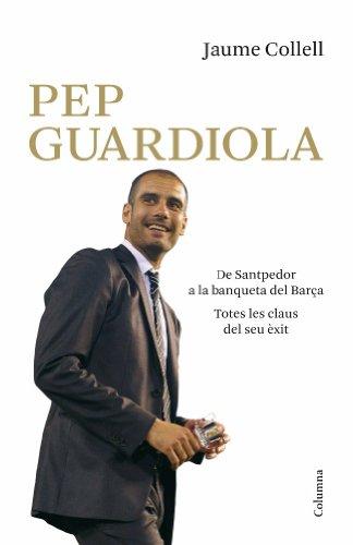 Pep Guardiola. De Santpedor a la banqueta del Camp Nou (NO FICCIÓ COLUMNA Book 200) (Catalan Edition)