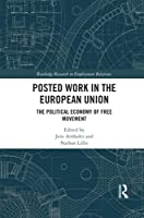 Posted Work in the European Union: The Political Economy of Free Movement (Routledge Research in Employment Relations)