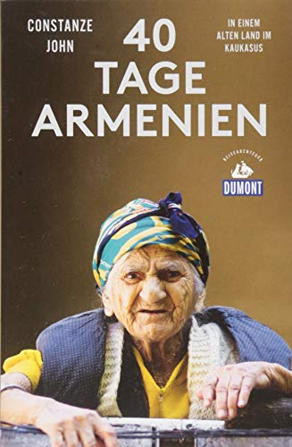 Vierzig Tage Armenien (DuMont Reiseabenteuer): In einem alten Land im Kaukasus