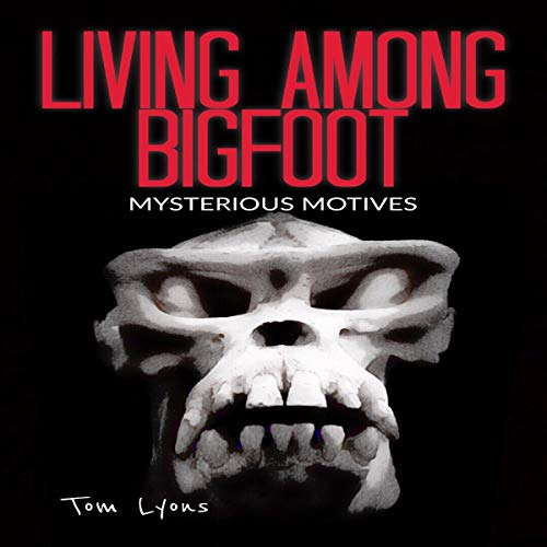 Living Among Bigfoot: Mysterious Motives (A True Story) audiobook cover art