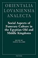 Social Aspects of Funerary Culture in the Egyptian Old and Middle Kingdoms: Proceedings of the International Symposium Held at Leiden University, 6-7, June 1996 (Orientalia Lovaniensia Analecta)