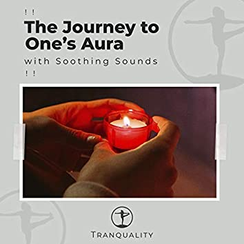 ! ! The Journey to One's Aura with Soothing Sounds ! !