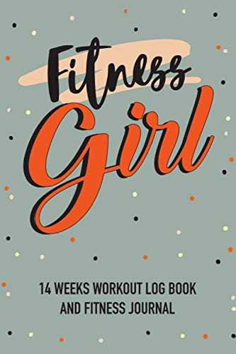 Fitness Girl Workout Log Book and Fitness Journal: 14 Weeks Workbook for Monitoring Weight Loss and Body Size | Track Stats, Exercise, Cardio | ... | Notebook Idea Gift for Healthy Women