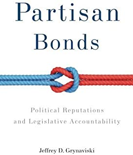 Partisan Bonds: Political Reputations and Legislative Accountability (Political Economy of Institutions and Decisions) by ...
